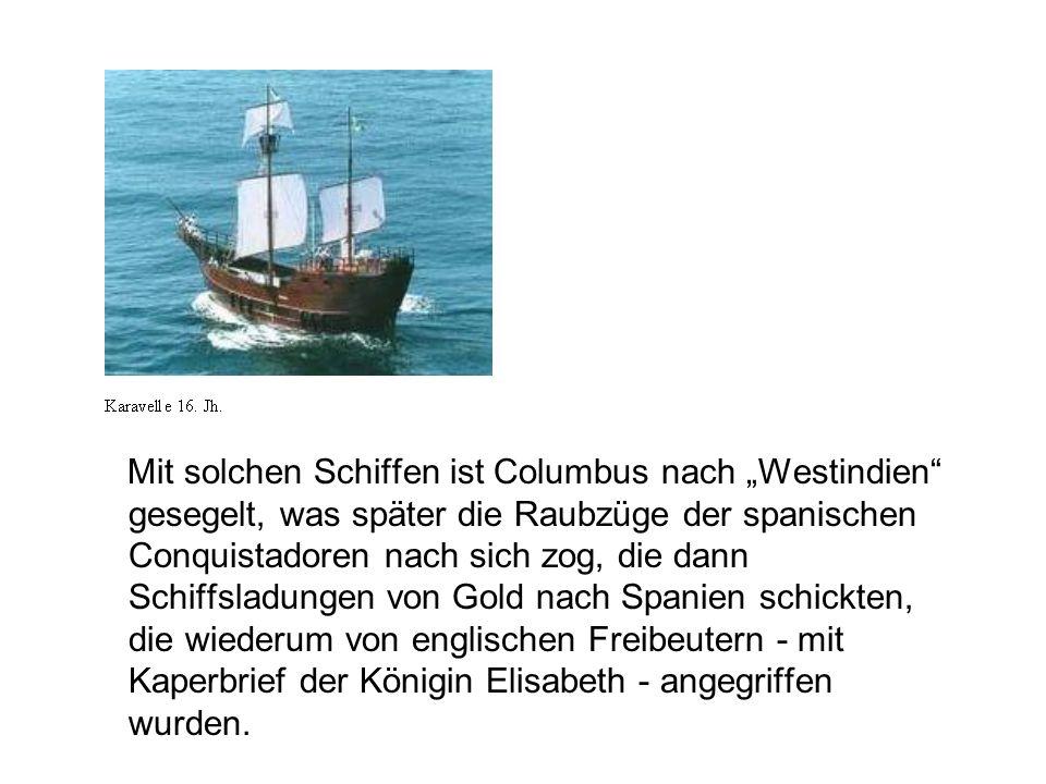 """Mit solchen Schiffen ist Columbus nach """"Westindien gesegelt, was später die Raubzüge der spanischen Conquistadoren nach sich zog, die dann Schiffsladungen von Gold nach Spanien schickten, die wiederum von englischen Freibeutern - mit Kaperbrief der Königin Elisabeth - angegriffen wurden."""