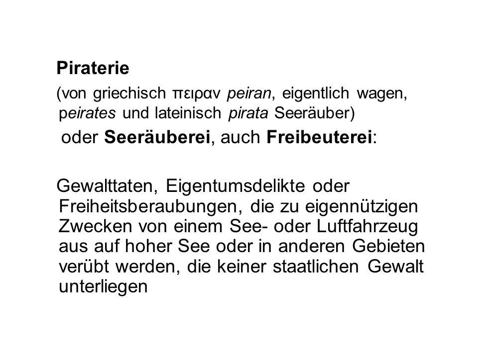 Piraterie (von griechisch πειραν peiran, eigentlich wagen, peirates und lateinisch pirata Seeräuber)