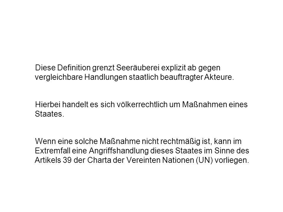 Diese Definition grenzt Seeräuberei explizit ab gegen vergleichbare Handlungen staatlich beauftragter Akteure.