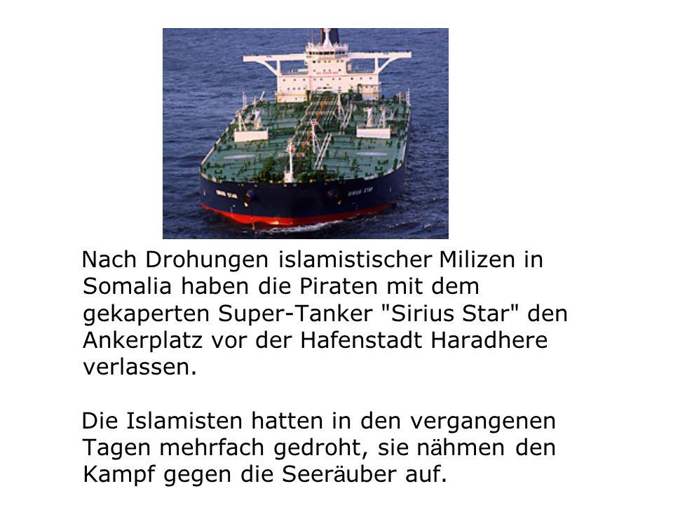 Nach Drohungen islamistischer Milizen in Somalia haben die Piraten mit dem gekaperten Super-Tanker Sirius Star den Ankerplatz vor der Hafenstadt Haradhere verlassen.