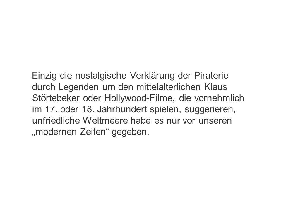 Einzig die nostalgische Verklärung der Piraterie durch Legenden um den mittelalterlichen Klaus Störtebeker oder Hollywood-Filme, die vornehmlich im 17.