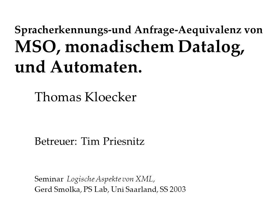 Spracherkennungs-und Anfrage-Aequivalenz von MSO, monadischem Datalog, und Automaten.