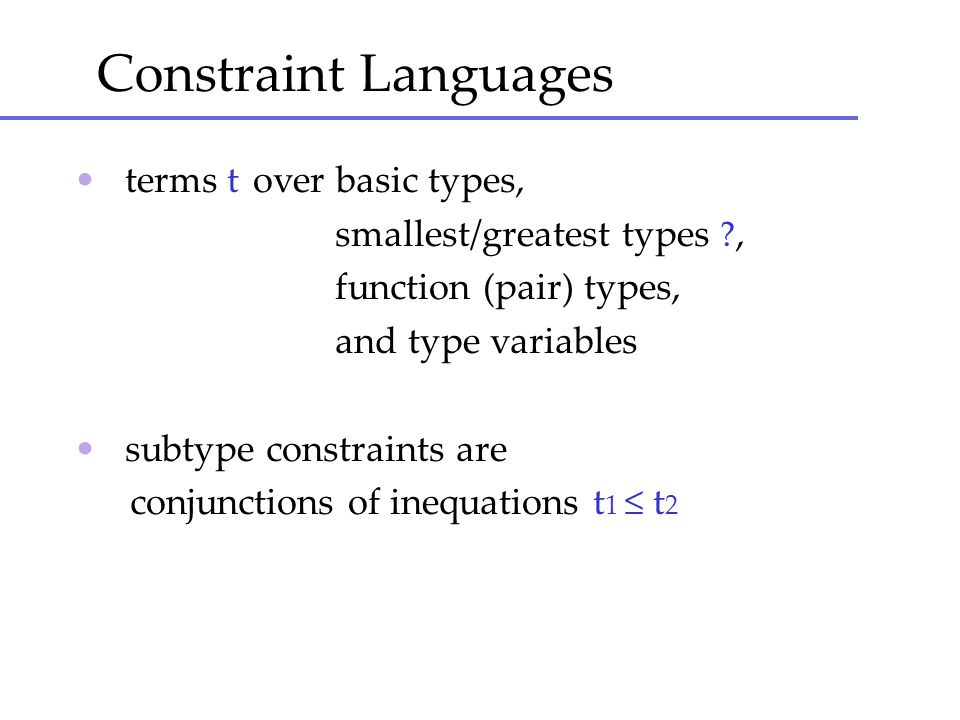 Constraint Languages • terms t over basic types,