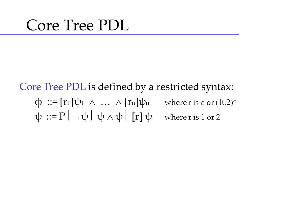 Core Tree PDL Core Tree PDL is defined by a restricted syntax: