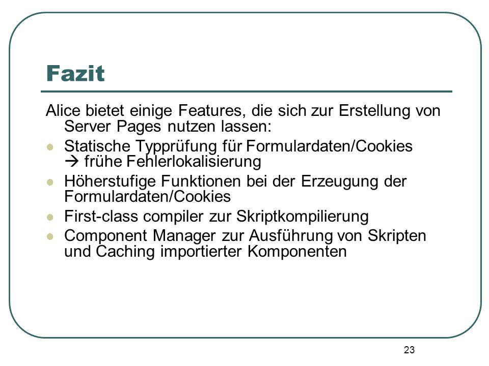 Fazit Alice bietet einige Features, die sich zur Erstellung von Server Pages nutzen lassen: