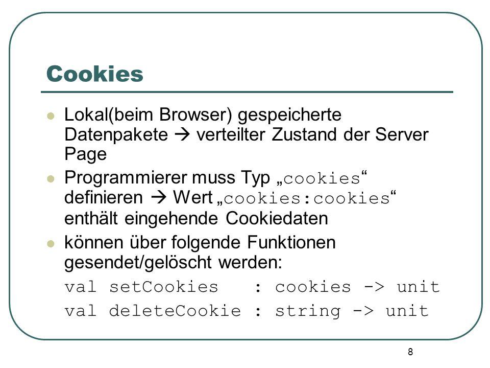 Cookies Lokal(beim Browser) gespeicherte Datenpakete  verteilter Zustand der Server Page.