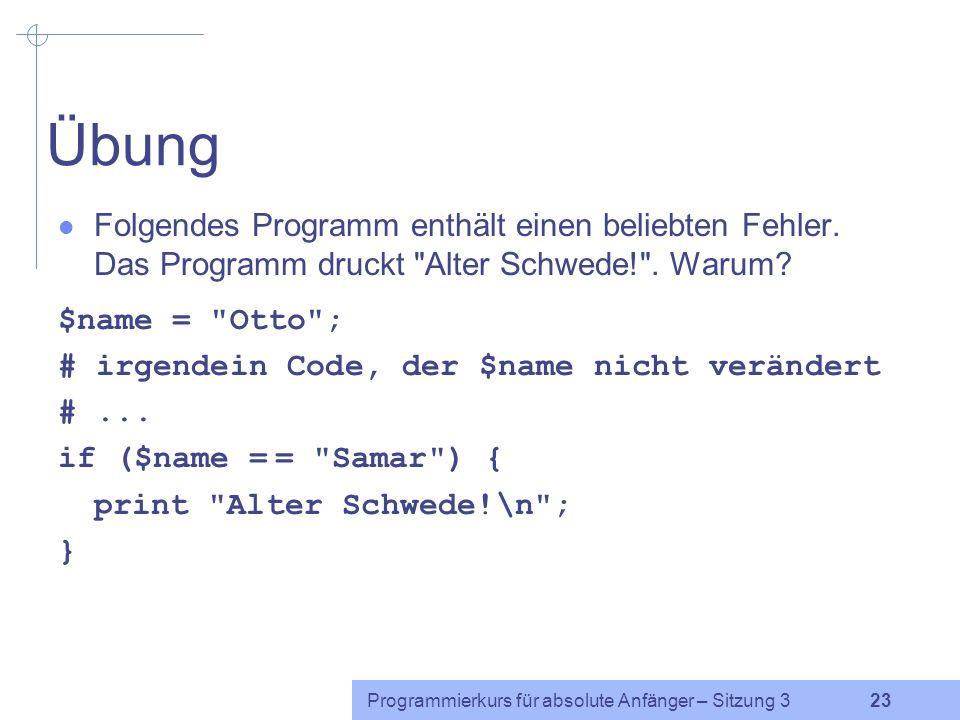 Übung Folgendes Programm enthält einen beliebten Fehler. Das Programm druckt Alter Schwede! . Warum