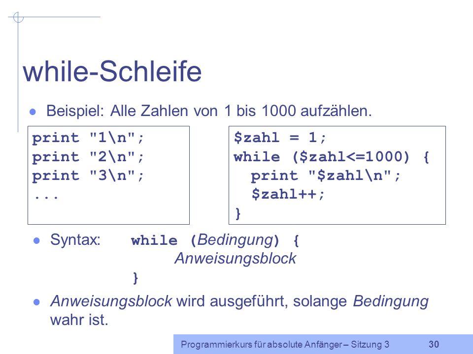 while-Schleife Beispiel: Alle Zahlen von 1 bis 1000 aufzählen.