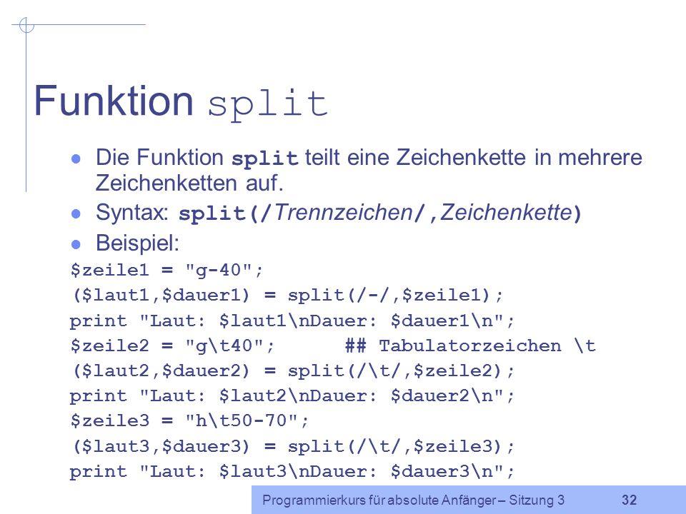 Funktion split Die Funktion split teilt eine Zeichenkette in mehrere Zeichenketten auf. Syntax: split(/Trennzeichen/,Zeichenkette)