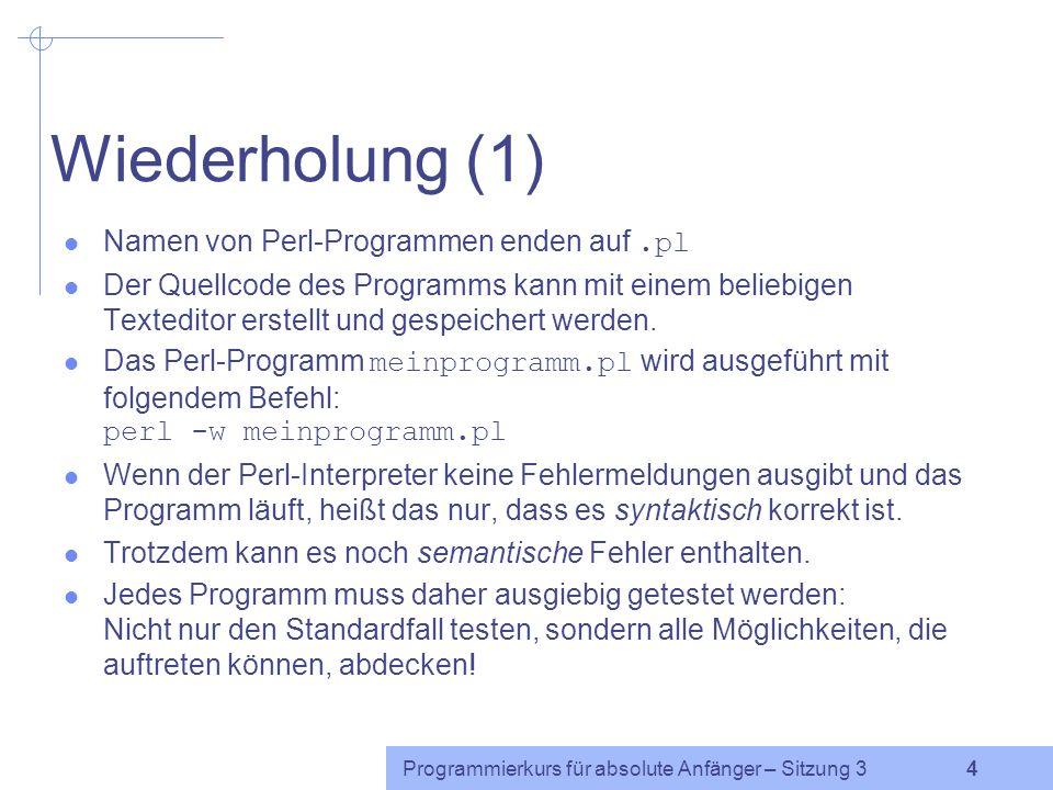 Wiederholung (1) Namen von Perl-Programmen enden auf .pl