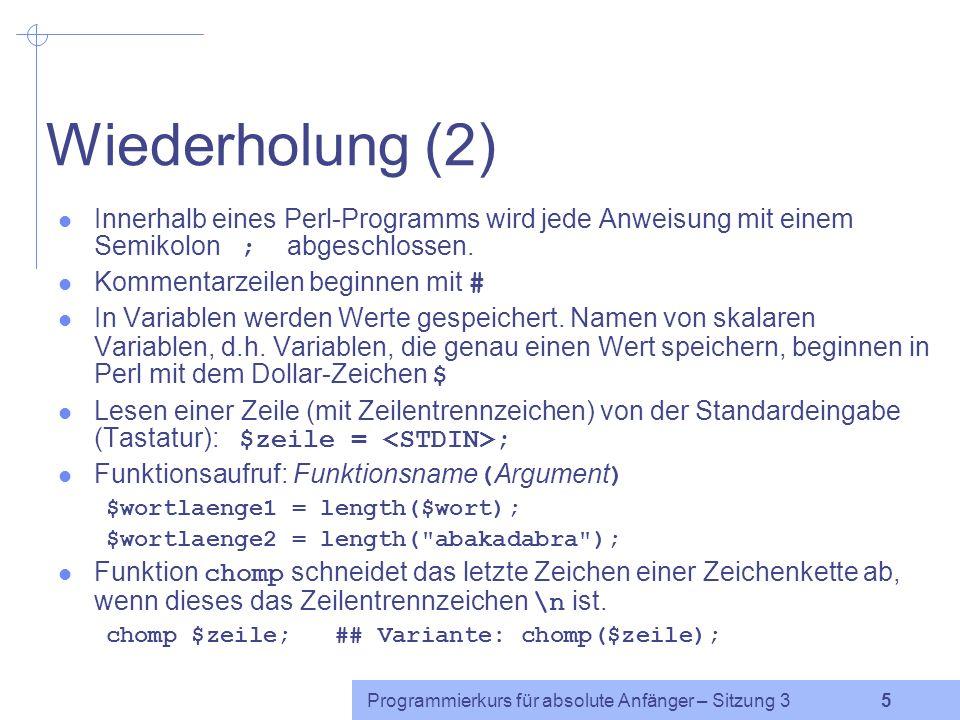Wiederholung (2) Innerhalb eines Perl-Programms wird jede Anweisung mit einem Semikolon ; abgeschlossen.