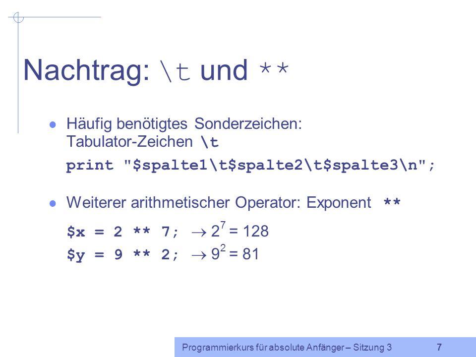 Nachtrag: \t und ** Häufig benötigtes Sonderzeichen: Tabulator-Zeichen \t. print $spalte1\t$spalte2\t$spalte3\n ;