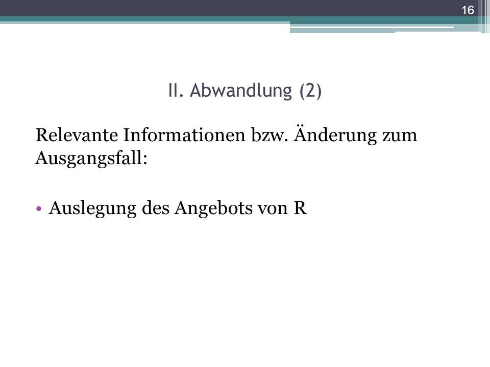 II. Abwandlung (2) Relevante Informationen bzw.