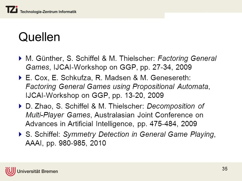 Quellen M. Günther, S. Schiffel & M. Thielscher: Factoring General Games, IJCAI-Workshop on GGP, pp. 27-34, 2009.