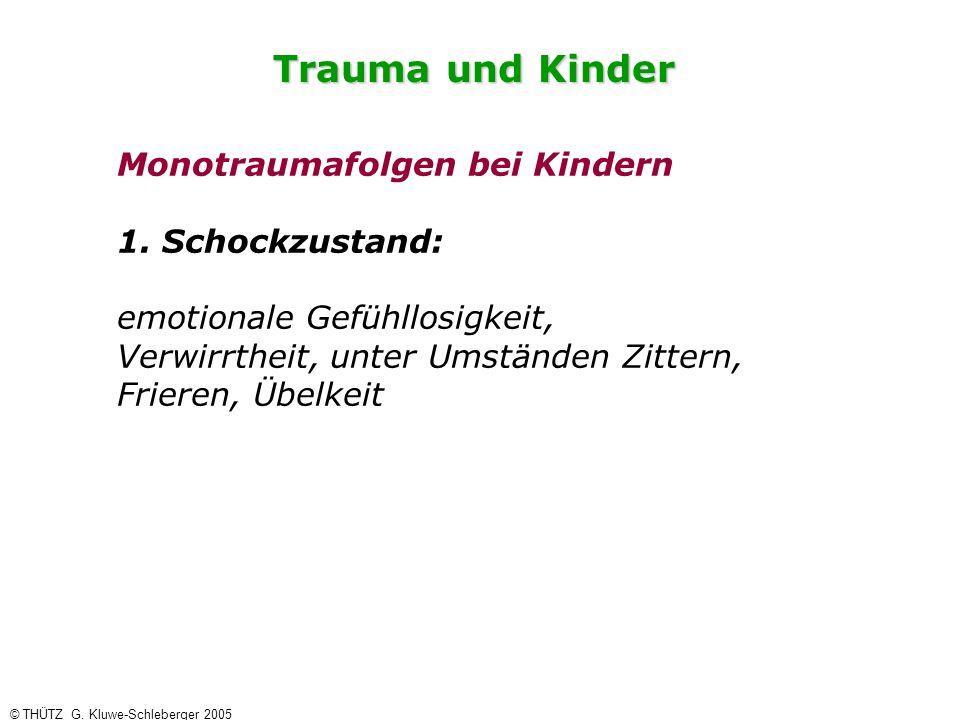 Trauma und Kinder Monotraumafolgen bei Kindern 1. Schockzustand: