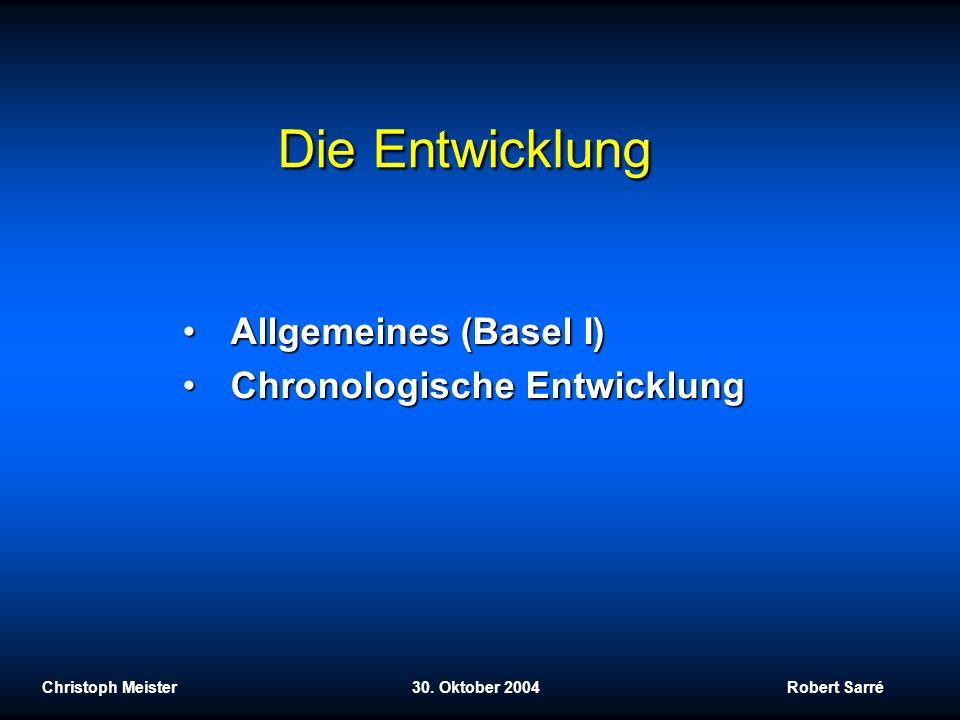 Die Entwicklung Allgemeines (Basel I) Chronologische Entwicklung