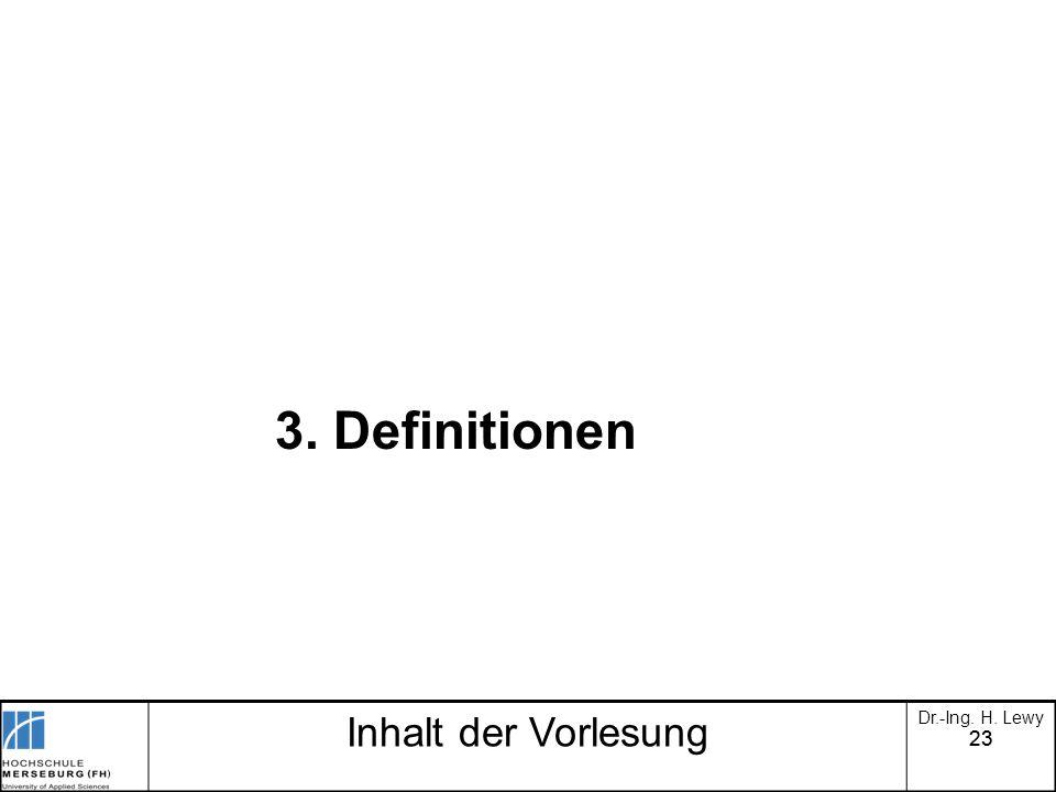 3. Definitionen Inhalt der Vorlesung Dr.-Ing. H. Lewy 23