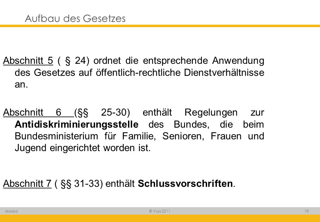 Aufbau des GesetzesAbschnitt 5 ( § 24) ordnet die entsprechende Anwendung des Gesetzes auf öffentlich-rechtliche Dienstverhältnisse an.