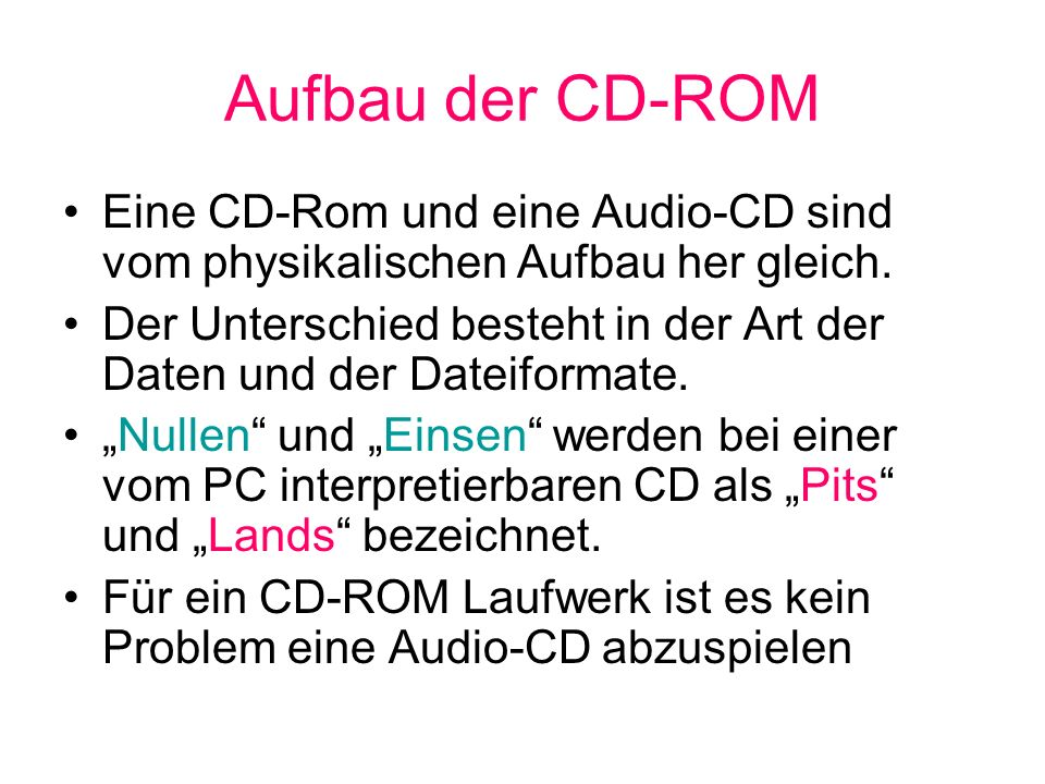Aufbau der CD-ROM Eine CD-Rom und eine Audio-CD sind vom physikalischen Aufbau her gleich.
