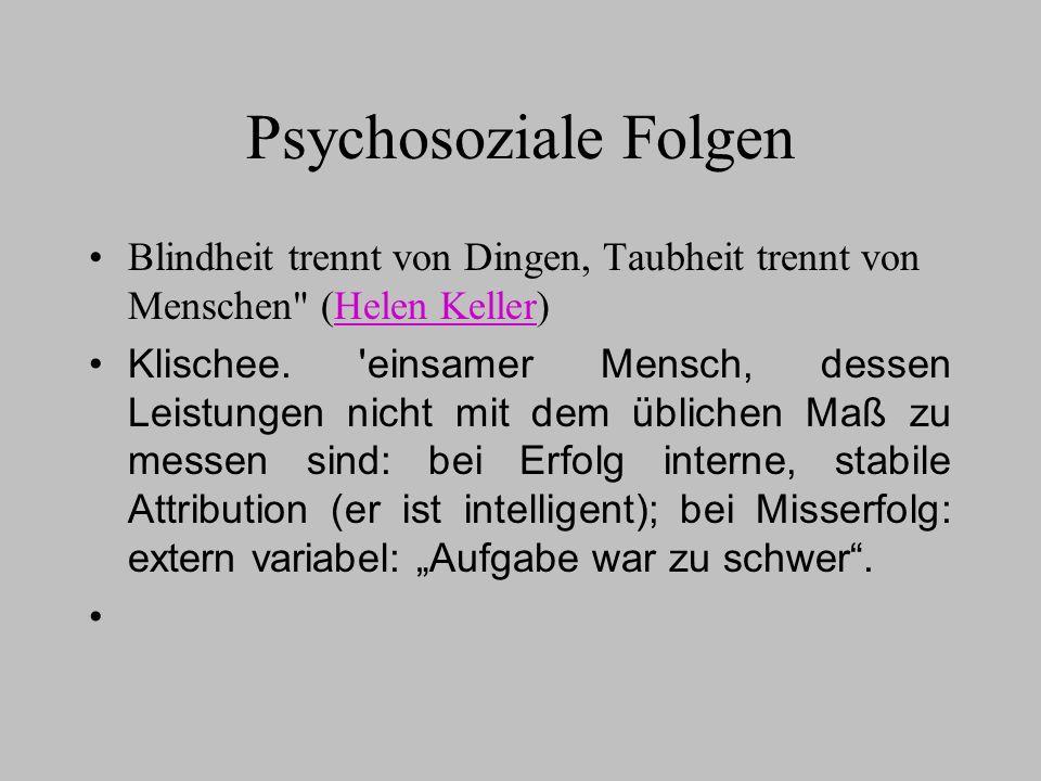 Psychosoziale FolgenBlindheit trennt von Dingen, Taubheit trennt von Menschen (Helen Keller)