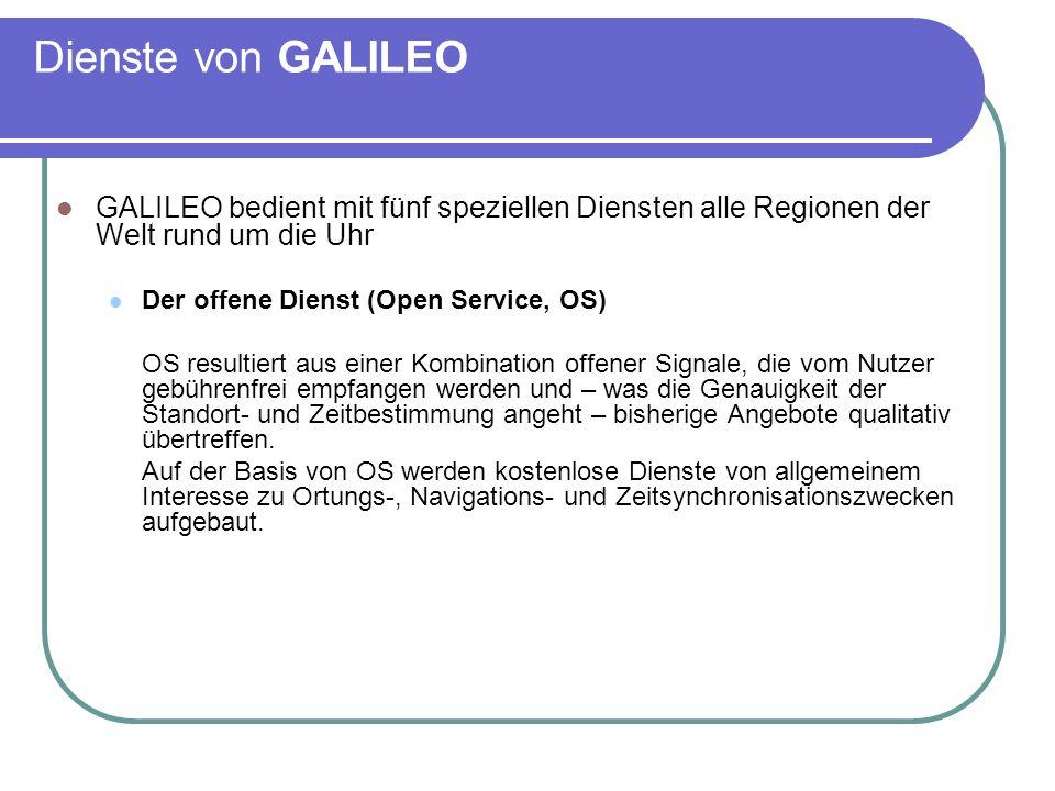 Dienste von GALILEO GALILEO bedient mit fünf speziellen Diensten alle Regionen der Welt rund um die Uhr.