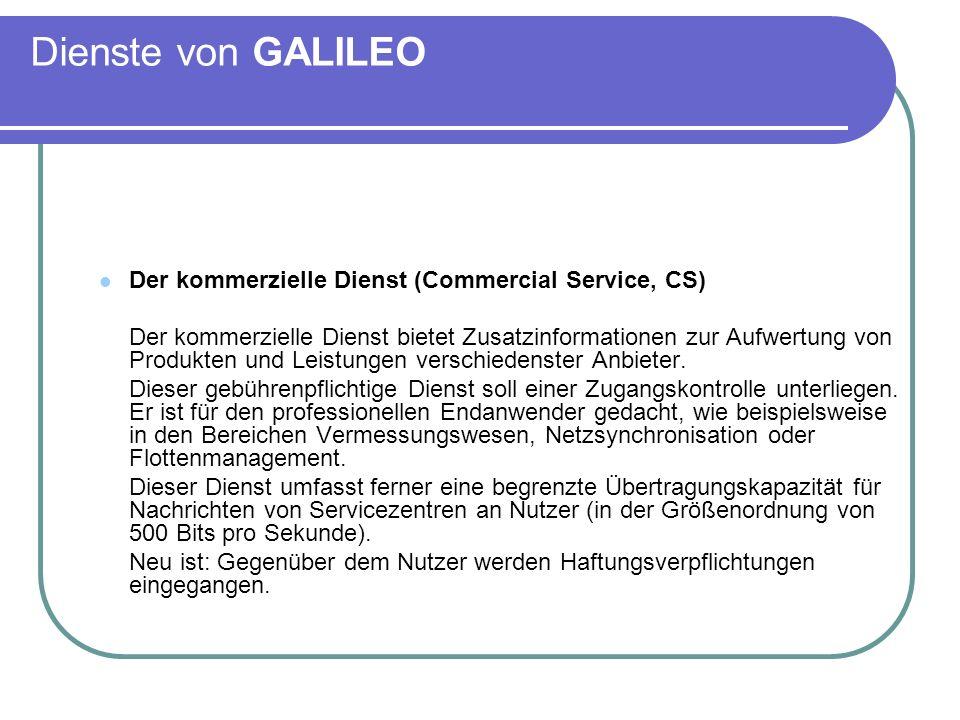 Dienste von GALILEO Der kommerzielle Dienst (Commercial Service, CS)