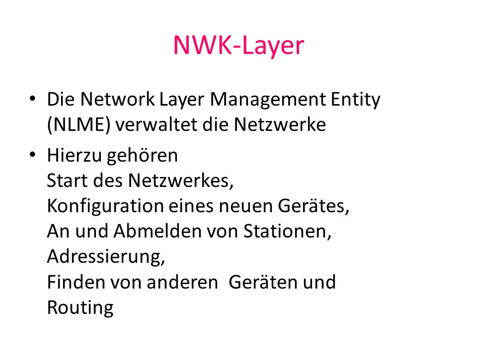NWK-LayerDie Network Layer Management Entity (NLME) verwaltet die Netzwerke.