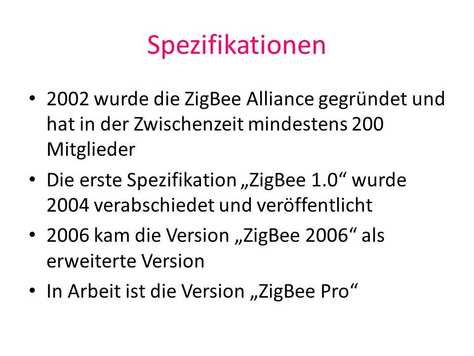 Spezifikationen 2002 wurde die ZigBee Alliance gegründet und hat in der Zwischenzeit mindestens 200 Mitglieder.