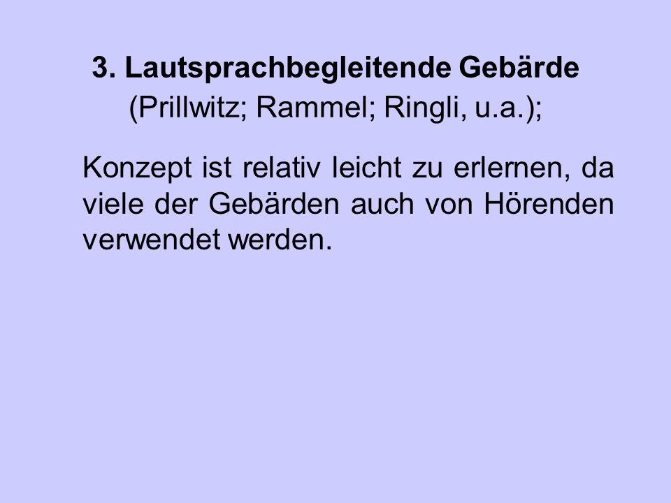 3. Lautsprachbegleitende Gebärde (Prillwitz; Rammel; Ringli, u.a.);