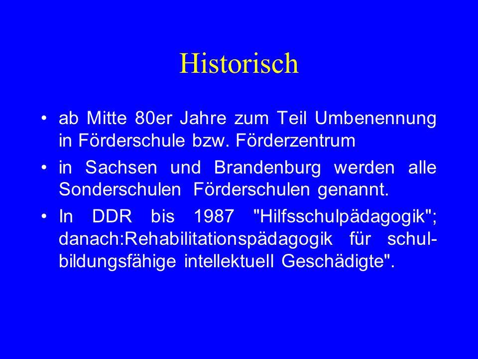 Historisch ab Mitte 80er Jahre zum Teil Umbenennung in Förderschule bzw. Förderzentrum.