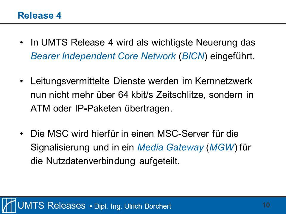 Release 4 In UMTS Release 4 wird als wichtigste Neuerung das Bearer Independent Core Network (BICN) eingeführt.