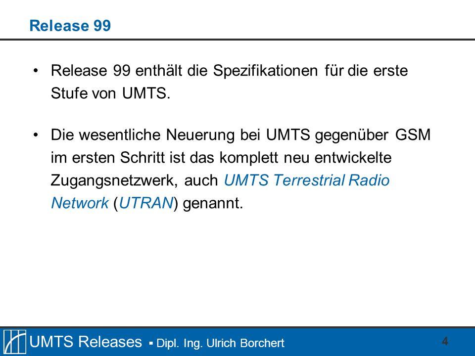 Release 99 Release 99 enthält die Spezifikationen für die erste Stufe von UMTS.