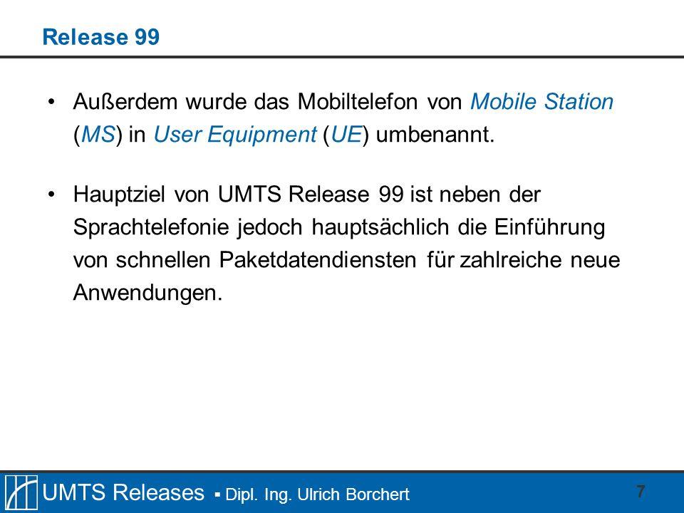 Release 99 Außerdem wurde das Mobiltelefon von Mobile Station (MS) in User Equipment (UE) umbenannt.