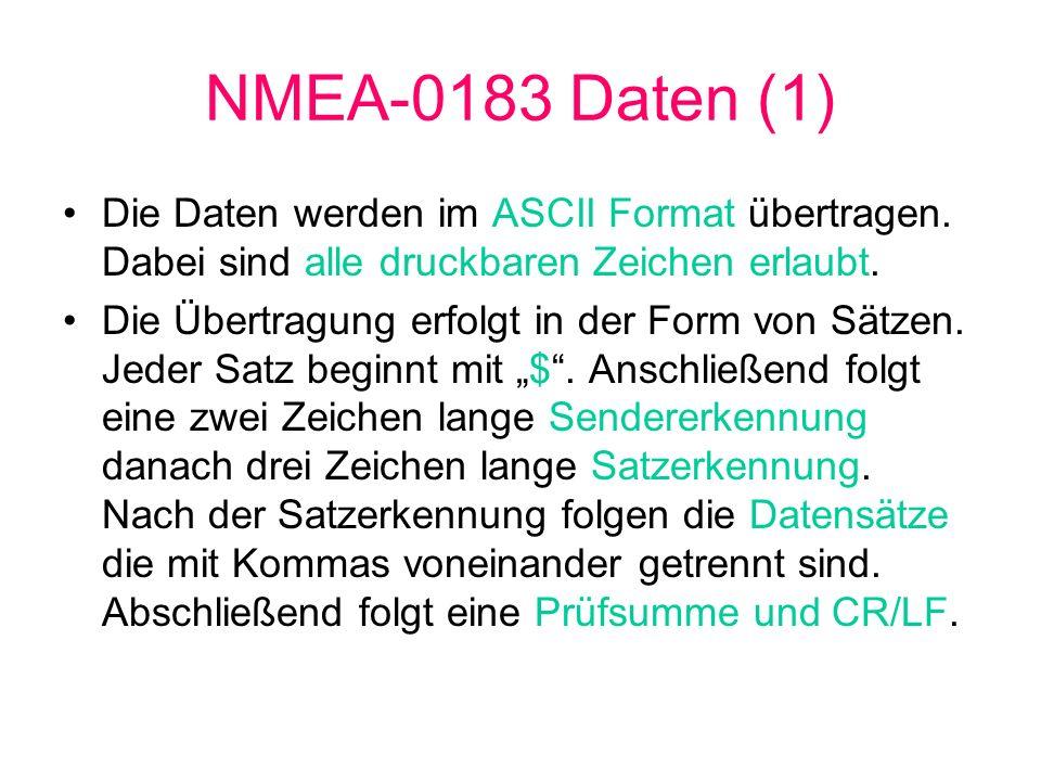 NMEA-0183 Daten (1) Die Daten werden im ASCII Format übertragen. Dabei sind alle druckbaren Zeichen erlaubt.