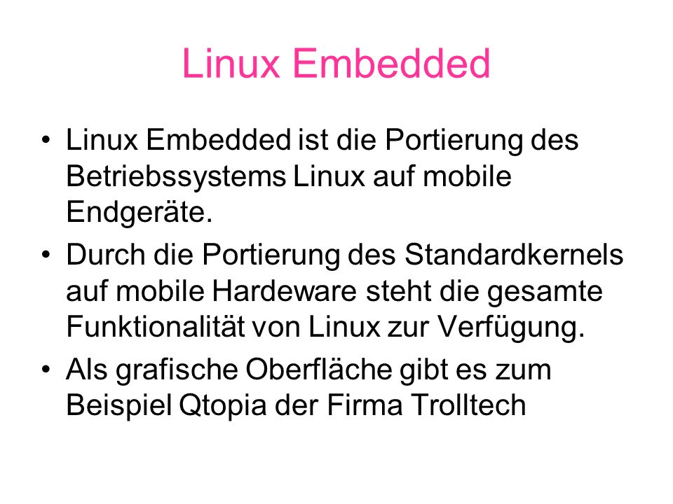 Linux Embedded Linux Embedded ist die Portierung des Betriebssystems Linux auf mobile Endgeräte.