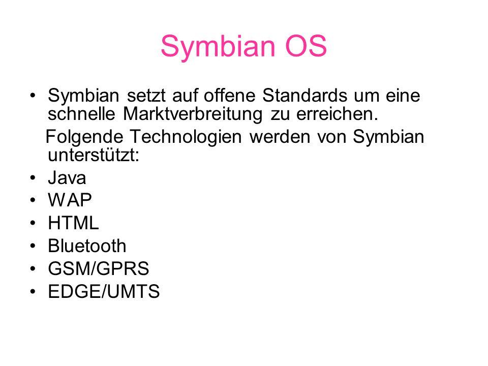 Symbian OS Symbian setzt auf offene Standards um eine schnelle Marktverbreitung zu erreichen. Folgende Technologien werden von Symbian unterstützt: