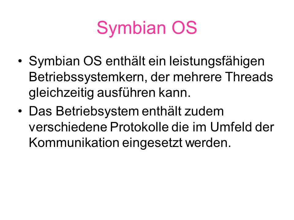 Symbian OS Symbian OS enthält ein leistungsfähigen Betriebssystemkern, der mehrere Threads gleichzeitig ausführen kann.