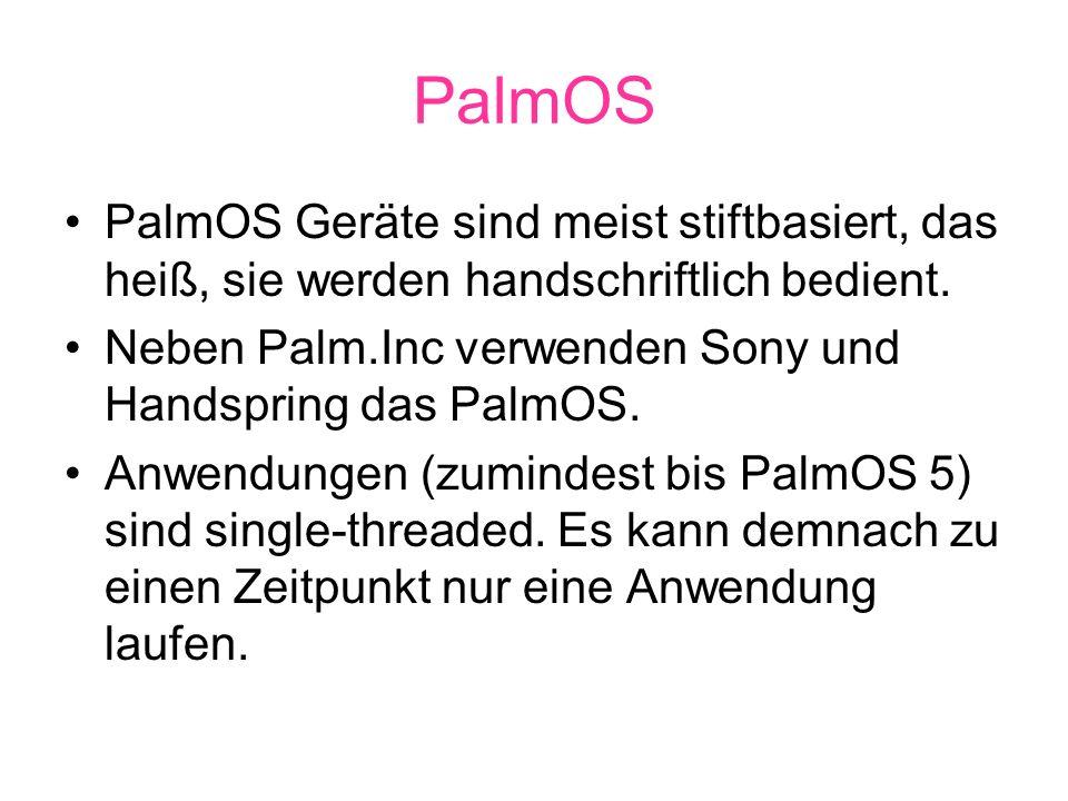 PalmOS PalmOS Geräte sind meist stiftbasiert, das heiß, sie werden handschriftlich bedient. Neben Palm.Inc verwenden Sony und Handspring das PalmOS.