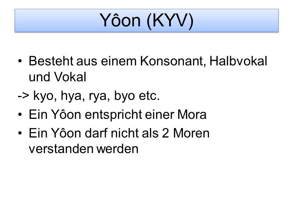 Yôon (KYV) Besteht aus einem Konsonant, Halbvokal und Vokal