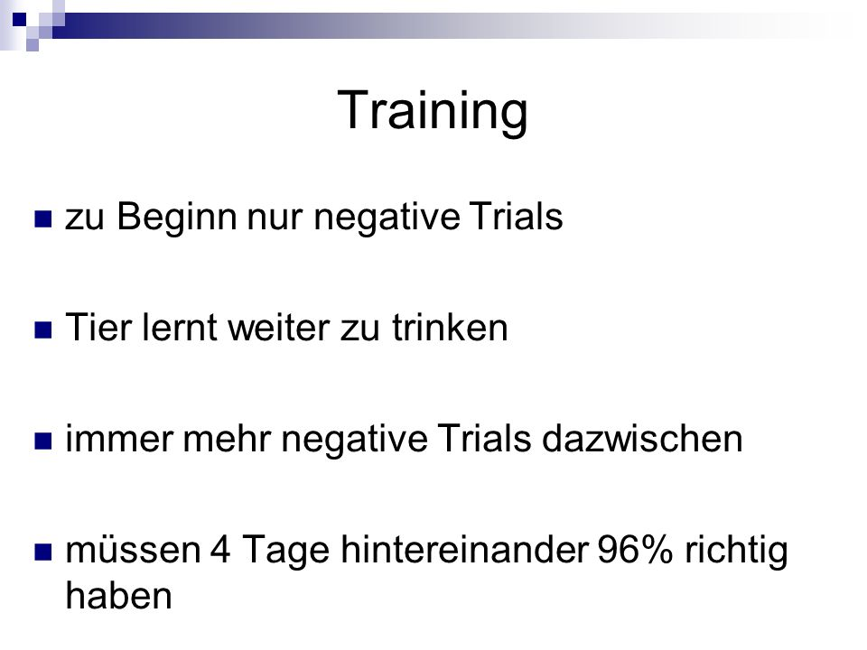 Training zu Beginn nur negative Trials Tier lernt weiter zu trinken