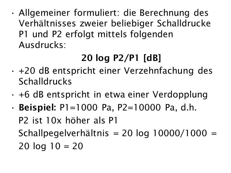 Allgemeiner formuliert: die Berechnung des Verhältnisses zweier beliebiger Schalldrucke P1 und P2 erfolgt mittels folgenden Ausdrucks: