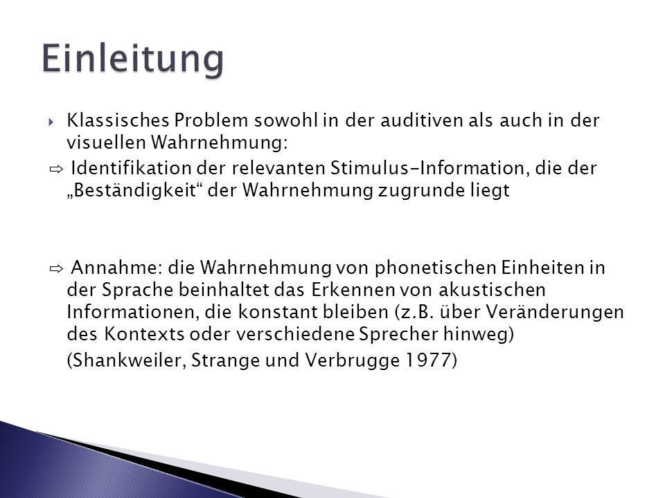 EinleitungKlassisches Problem sowohl in der auditiven als auch in der visuellen Wahrnehmung: