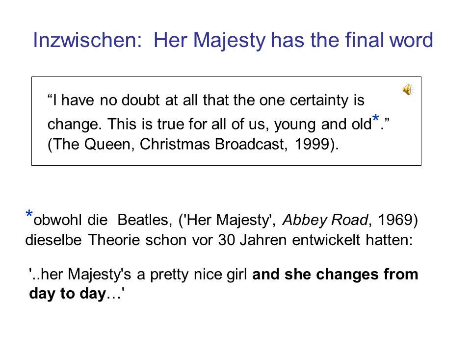 Inzwischen: Her Majesty has the final word