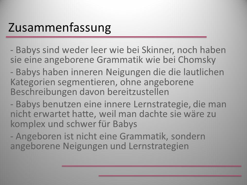 Zusammenfassung - Babys sind weder leer wie bei Skinner, noch haben sie eine angeborene Grammatik wie bei Chomsky.
