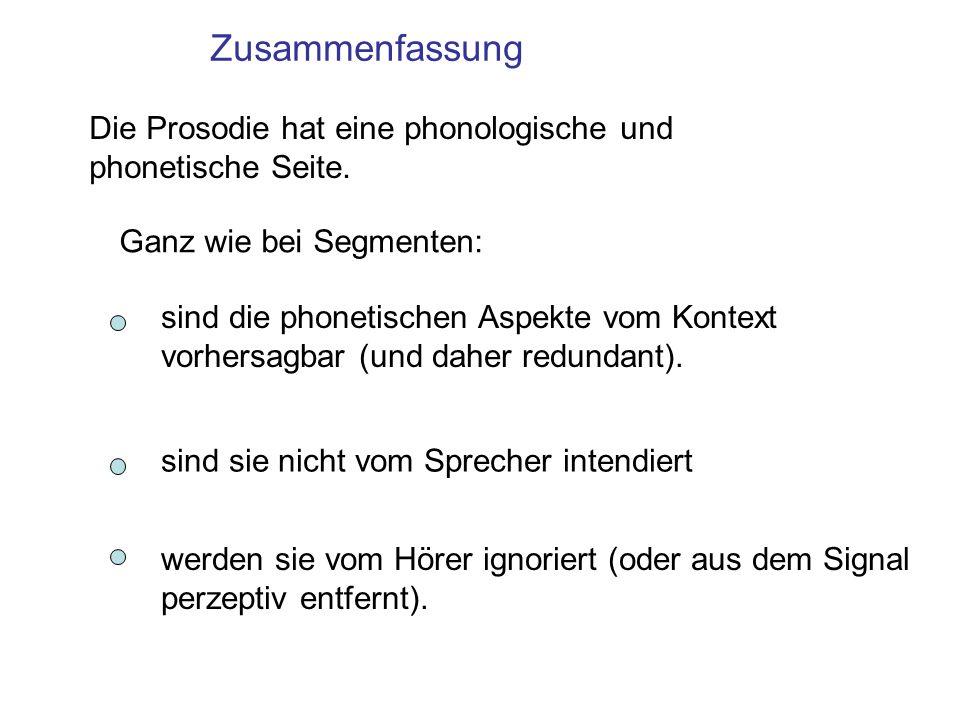 Zusammenfassung Die Prosodie hat eine phonologische und phonetische Seite. Ganz wie bei Segmenten: