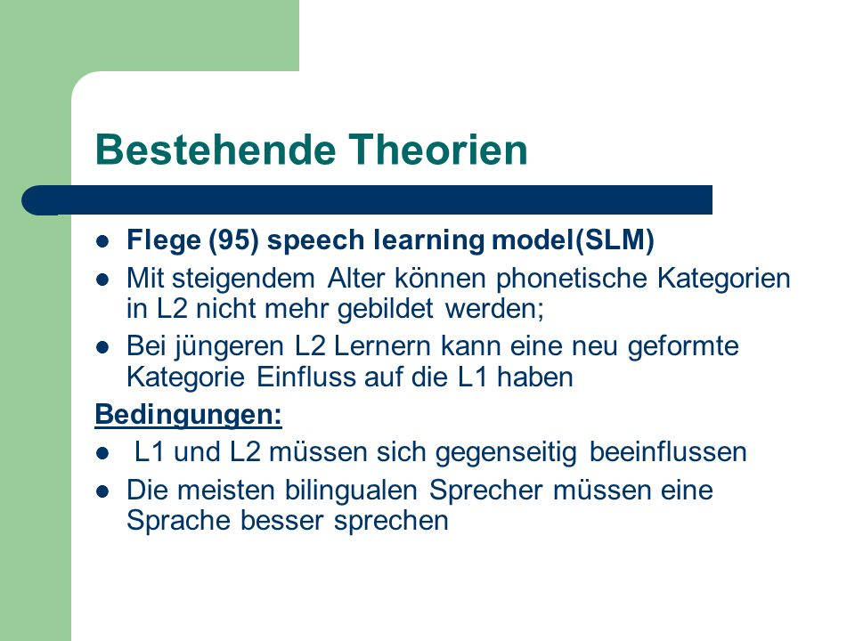Bestehende Theorien Flege (95) speech learning model(SLM)