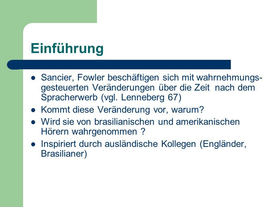 Einführung Sancier, Fowler beschäftigen sich mit wahrnehmungs-gesteuerten Veränderungen über die Zeit nach dem Spracherwerb (vgl. Lenneberg 67)