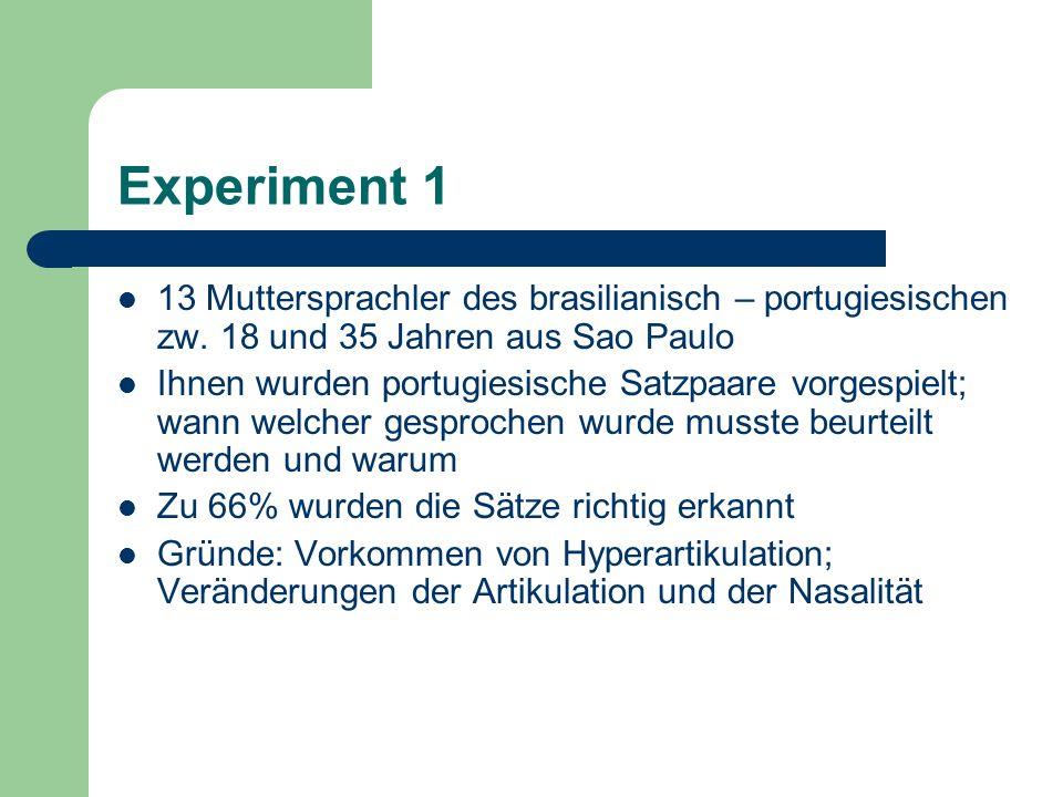 Experiment 1 13 Muttersprachler des brasilianisch – portugiesischen zw. 18 und 35 Jahren aus Sao Paulo.