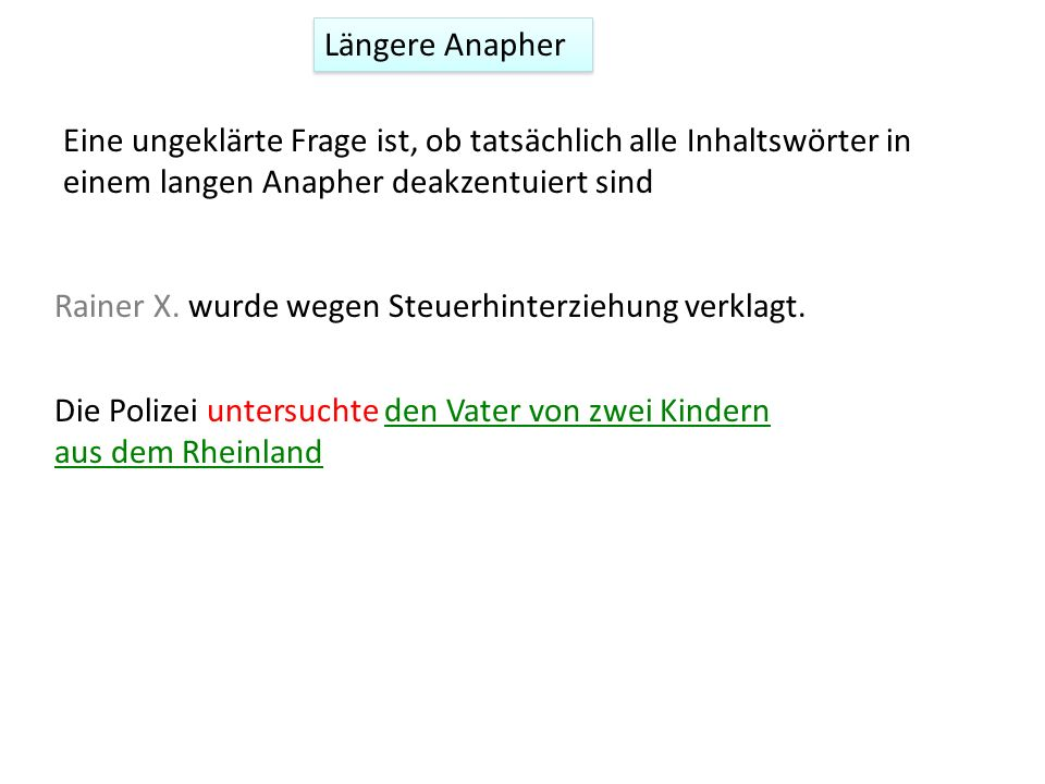 Längere Anapher Eine ungeklärte Frage ist, ob tatsächlich alle Inhaltswörter in einem langen Anapher deakzentuiert sind.