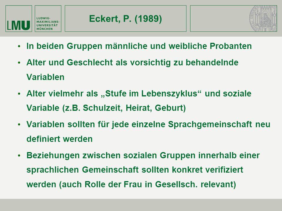 Eckert, P. (1989) In beiden Gruppen männliche und weibliche Probanten